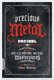 Precious Metal: Decibel Presents the Stories Behind 25 Extreme Metal Masterpieces. Edited by Albert Mudrian. Da Capo Press, August 2009. ISBN: 978-0-306-81806-6