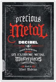 Precious Metal: Decibel Presents the Stories Behind 25 Extreme Metal Masterpieces. Edited by Albert Mudrian. Da Capo Press, August 2009. ISBN: 978-0-306-81806-6